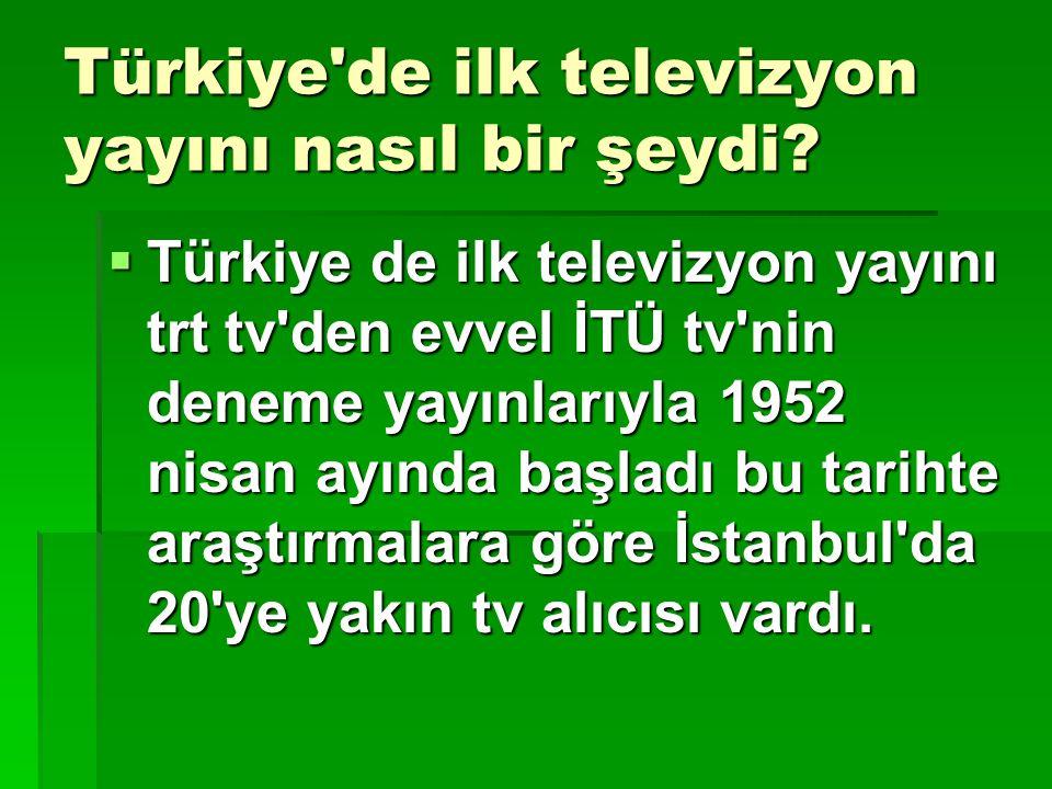 Türkiye de ilk televizyon yayını nasıl bir şeydi