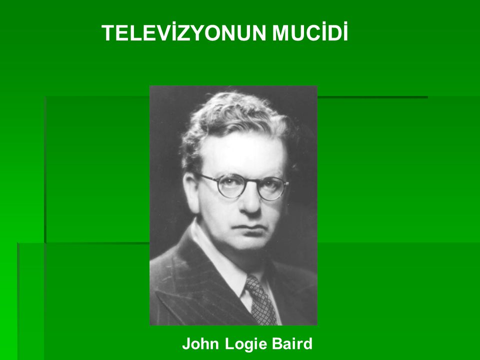 TELEVİZYONUN MUCİDİ John Logie Baird