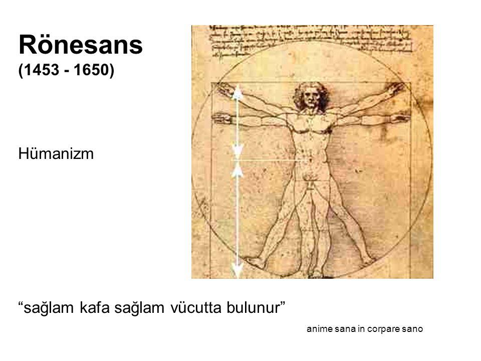 Rönesans (1453 - 1650) Hümanizm sağlam kafa sağlam vücutta bulunur anime sana in corpare sano.