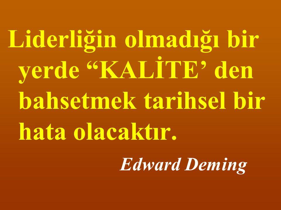 Liderliğin olmadığı bir yerde KALİTE' den bahsetmek tarihsel bir hata olacaktır. Edward Deming