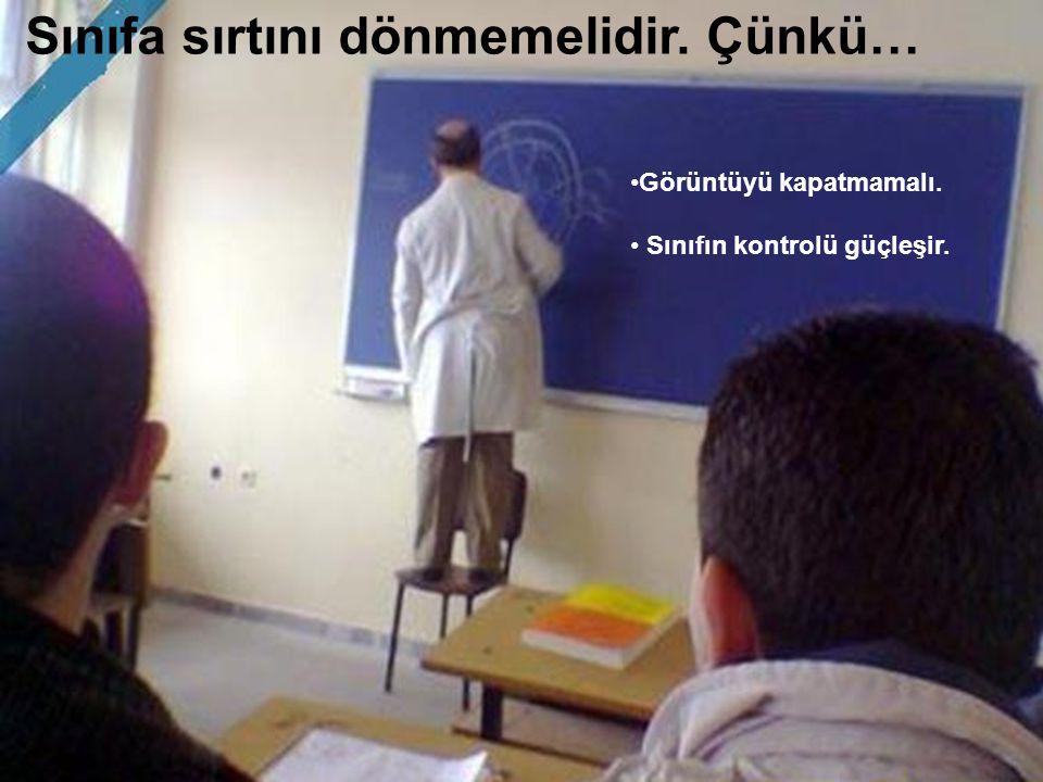 Sınıfa sırtını dönmemelidir. Çünkü…