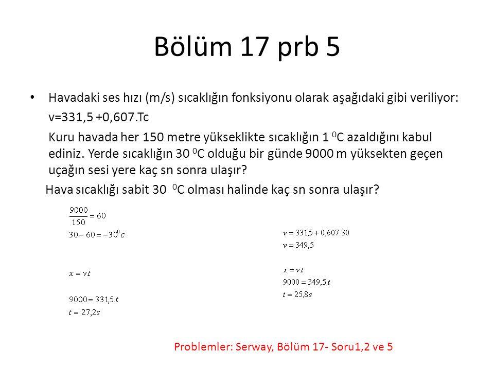 Bölüm 17 prb 5 Havadaki ses hızı (m/s) sıcaklığın fonksiyonu olarak aşağıdaki gibi veriliyor: v=331,5 +0,607.Tc.
