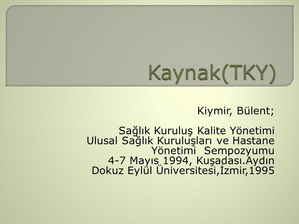 Kaynak(TKY) Kiymir, Bülent; Sağlık Kuruluş Kalite Yönetimi