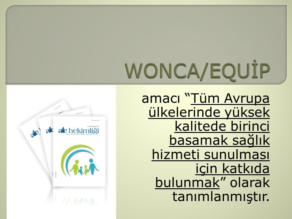 WONCA/EQUİP amacı Tüm Avrupa ülkelerinde yüksek kalitede birinci basamak sağlık hizmeti sunulması için katkıda bulunmak olarak tanımlanmıştır.