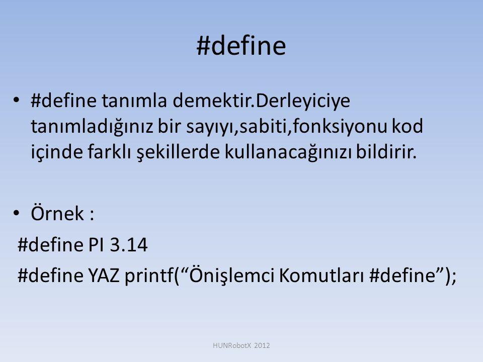 #define #define tanımla demektir.Derleyiciye tanımladığınız bir sayıyı,sabiti,fonksiyonu kod içinde farklı şekillerde kullanacağınızı bildirir.