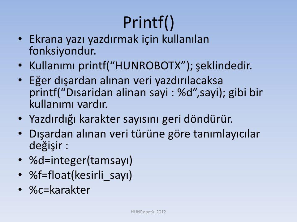 Printf() Ekrana yazı yazdırmak için kullanılan fonksiyondur.