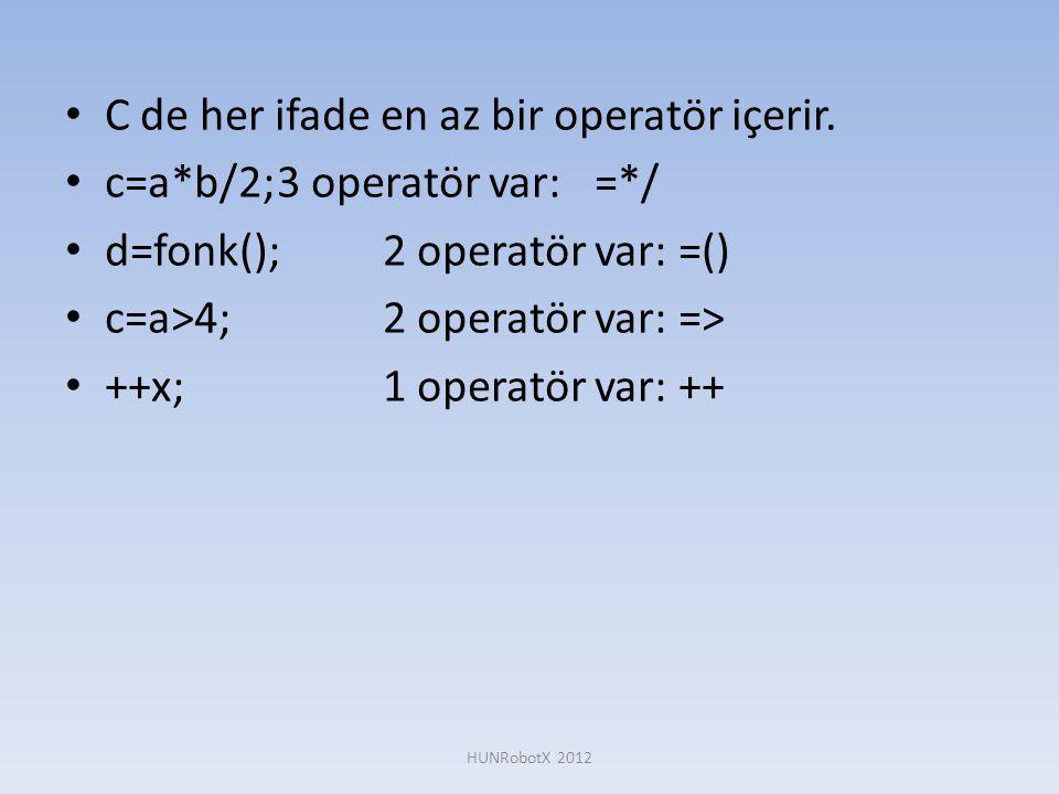 C de her ifade en az bir operatör içerir. c=a*b/2; 3 operatör var: =*/