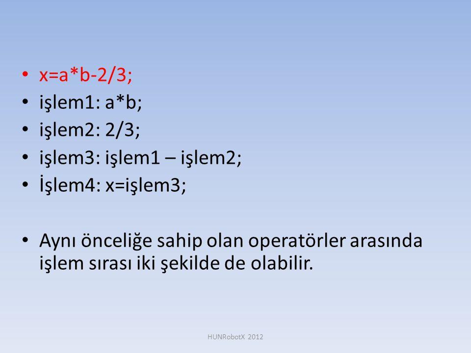 x=a*b-2/3; işlem1: a*b; işlem2: 2/3; işlem3: işlem1 – işlem2;
