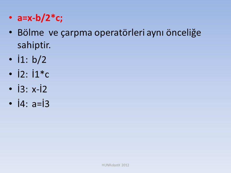 Bölme ve çarpma operatörleri aynı önceliğe sahiptir. İ1: b/2 İ2: İ1*c