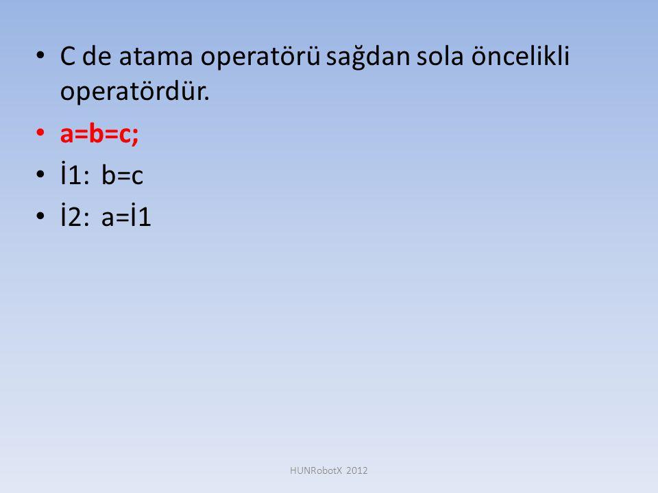C de atama operatörü sağdan sola öncelikli operatördür. a=b=c; İ1: b=c