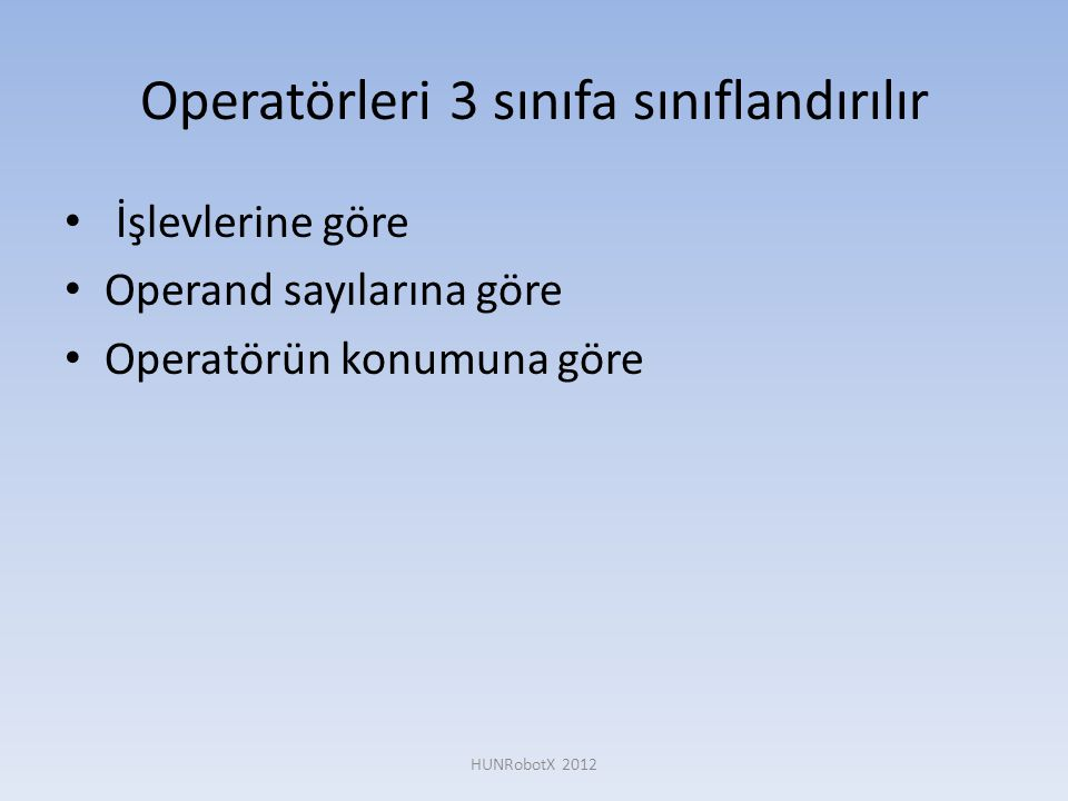 Operatörleri 3 sınıfa sınıflandırılır