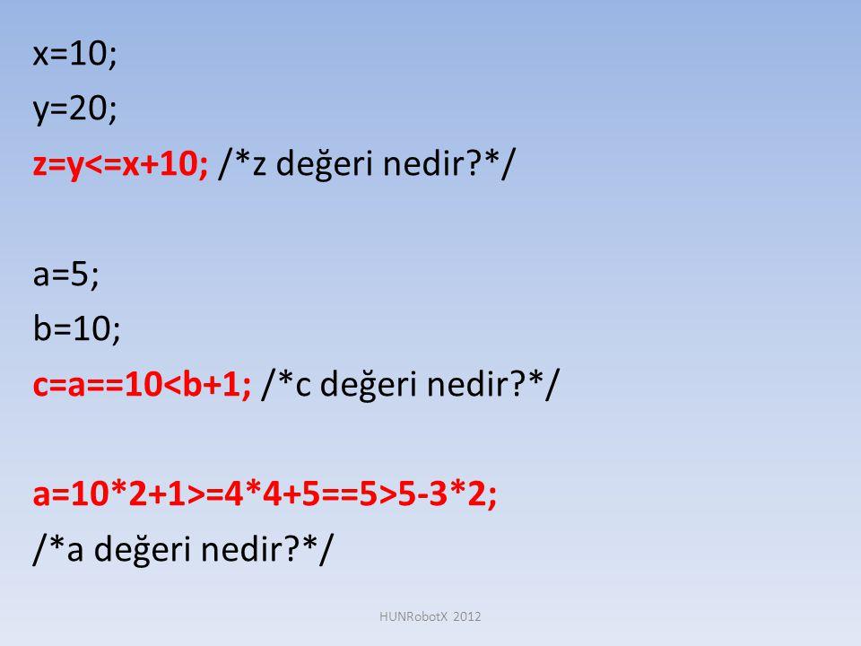 z=y<=x+10; /*z değeri nedir */ a=5; b=10;