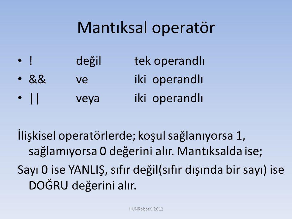 Mantıksal operatör ! değil tek operandlı && ve iki operandlı
