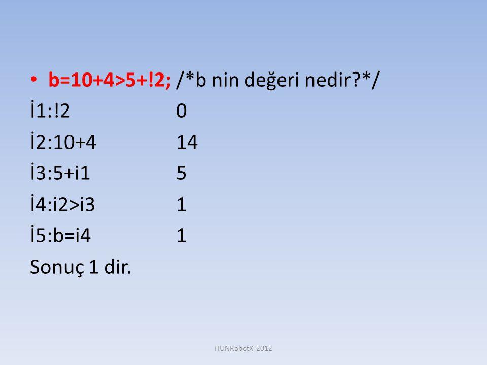 b=10+4>5+!2; /*b nin değeri nedir */ İ1:!2 0 İ2:10+4 14 İ3:5+i1 5
