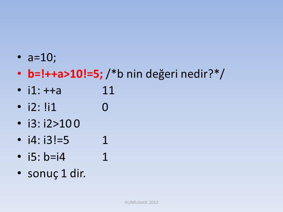 b=!++a>10!=5; /*b nin değeri nedir */ i1: ++a 11 i2: !i1 0