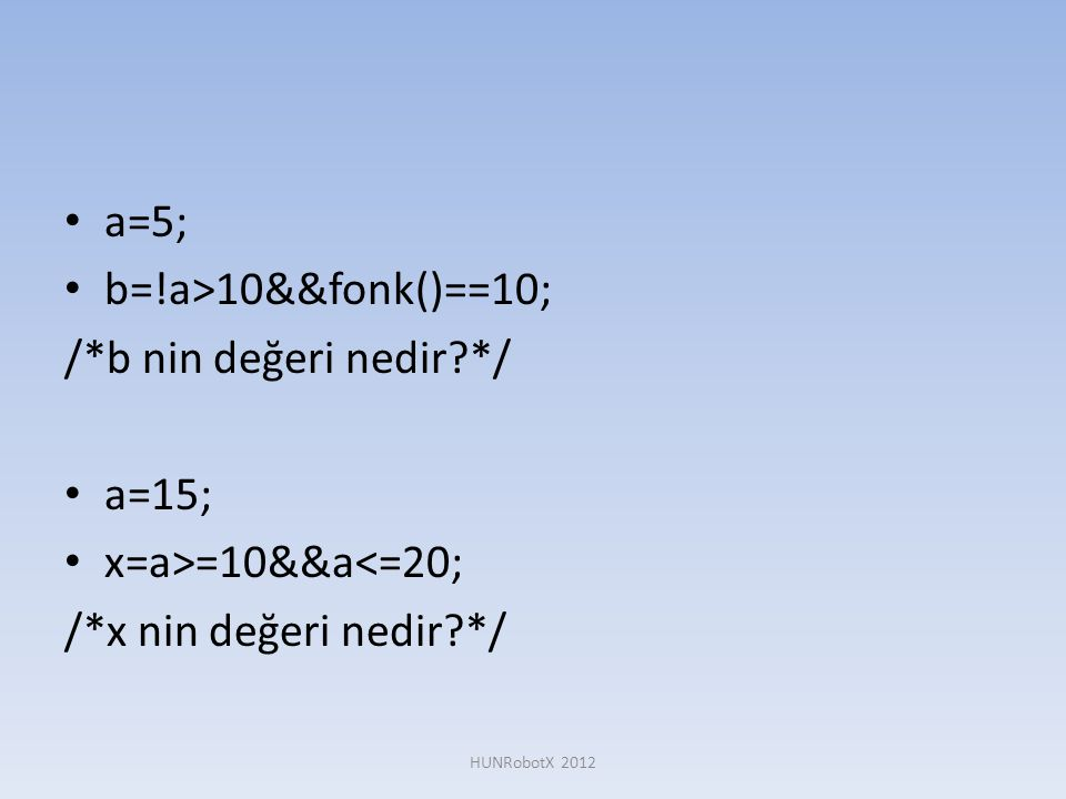 a=5; b=!a>10&&fonk()==10; /*b nin değeri nedir */ a=15;