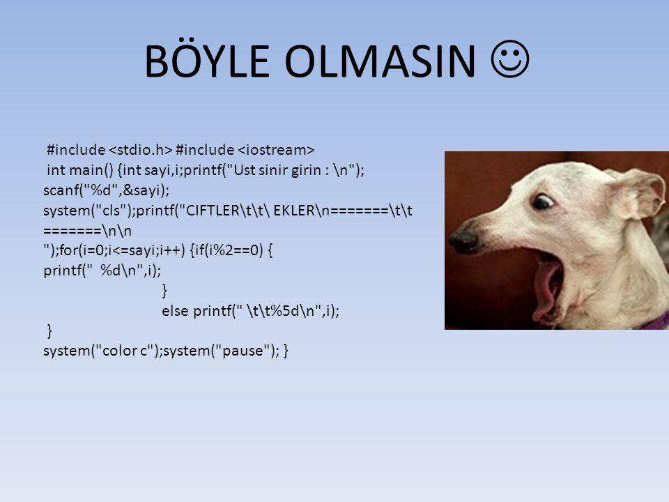 BÖYLE OLMASIN  #include <stdio.h> #include <iostream>