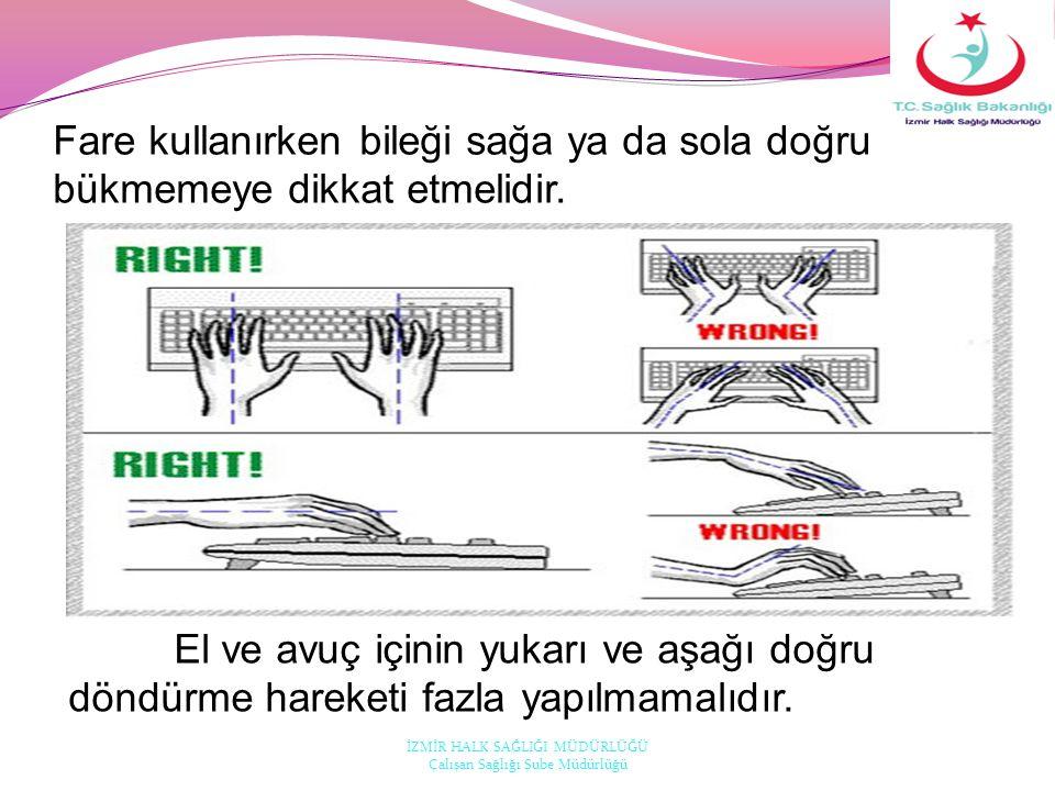 Fare kullanırken bileği sağa ya da sola doğru bükmemeye dikkat etmelidir.