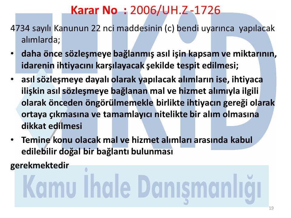 Karar No : 2006/UH.Z -1726 4734 sayılı Kanunun 22 nci maddesinin (c) bendi uyarınca yapılacak alımlarda;