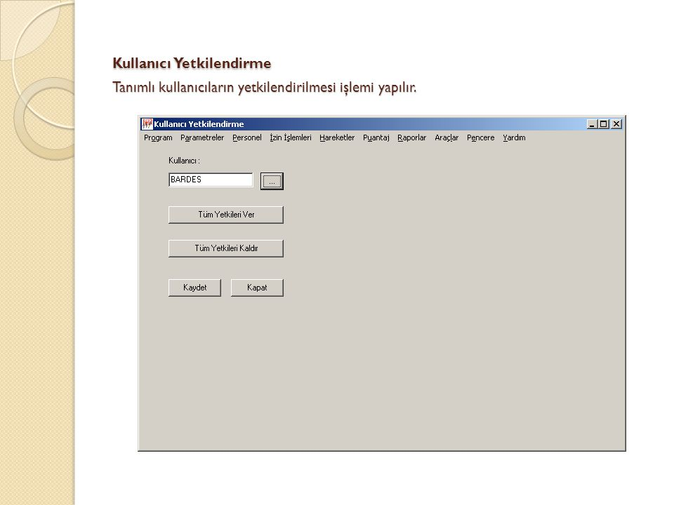 Kullanıcı Yetkilendirme Tanımlı kullanıcıların yetkilendirilmesi işlemi yapılır.
