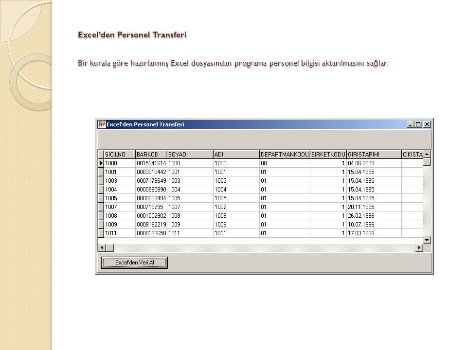 Excel'den Personel Transferi Bir kurala göre hazırlanmış Excel dosyasından programa personel bilgisi aktarılmasını sağlar.