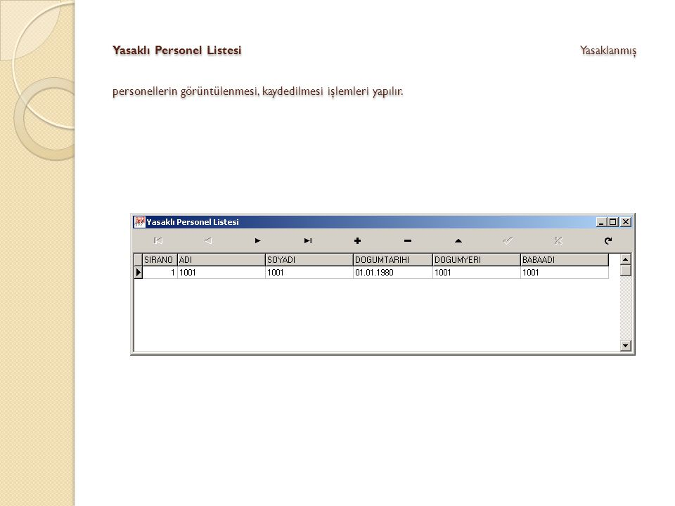 Yasaklı Personel Listesi Yasaklanmış personellerin görüntülenmesi, kaydedilmesi işlemleri yapılır.