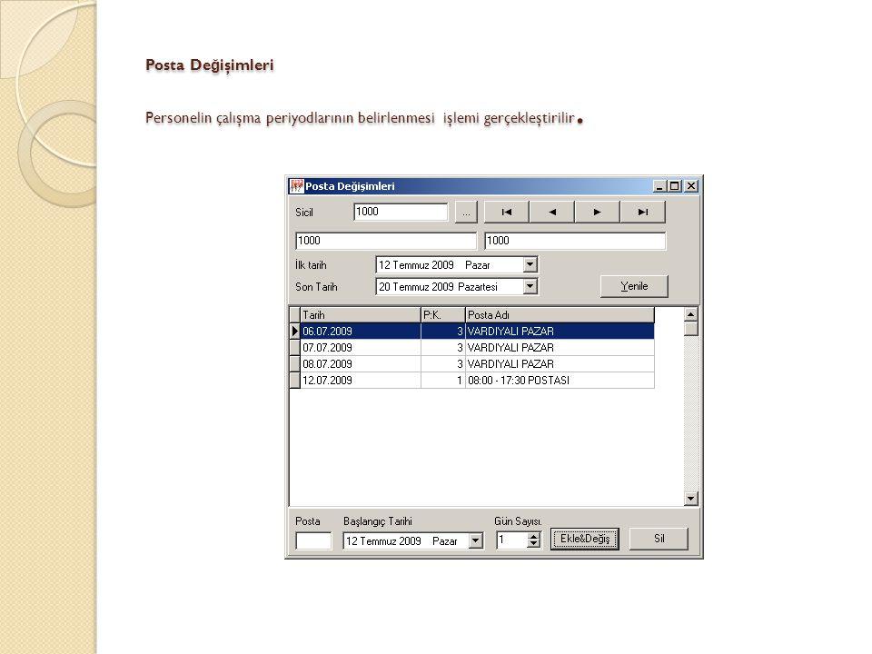 Posta Değişimleri Personelin çalışma periyodlarının belirlenmesi işlemi gerçekleştirilir.