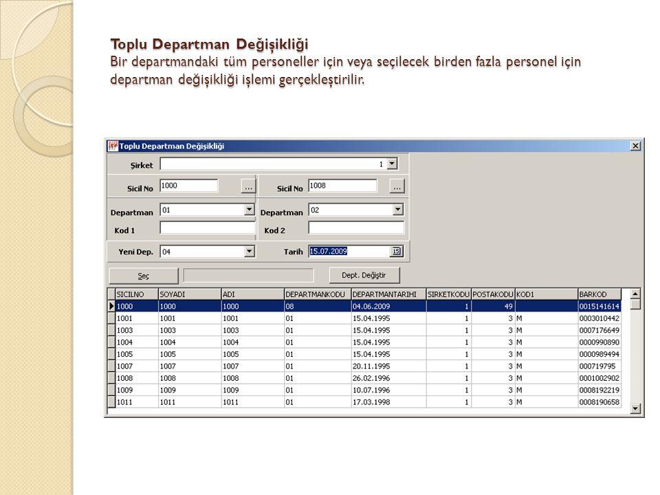 Toplu Departman Değişikliği Bir departmandaki tüm personeller için veya seçilecek birden fazla personel için departman değişikliği işlemi gerçekleştirilir.