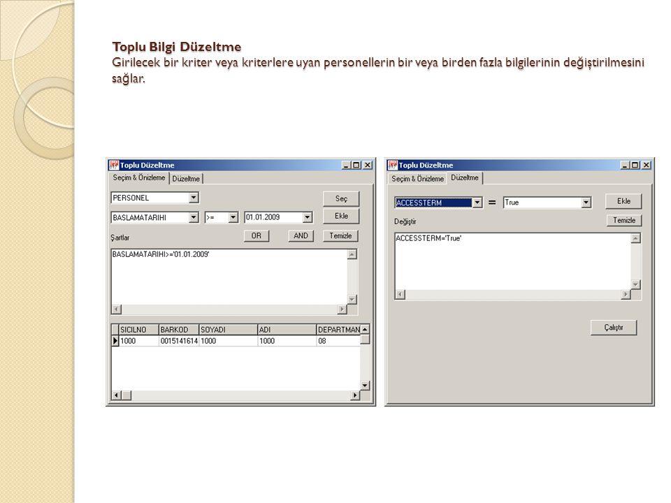 Toplu Bilgi Düzeltme Girilecek bir kriter veya kriterlere uyan personellerin bir veya birden fazla bilgilerinin değiştirilmesini sağlar.