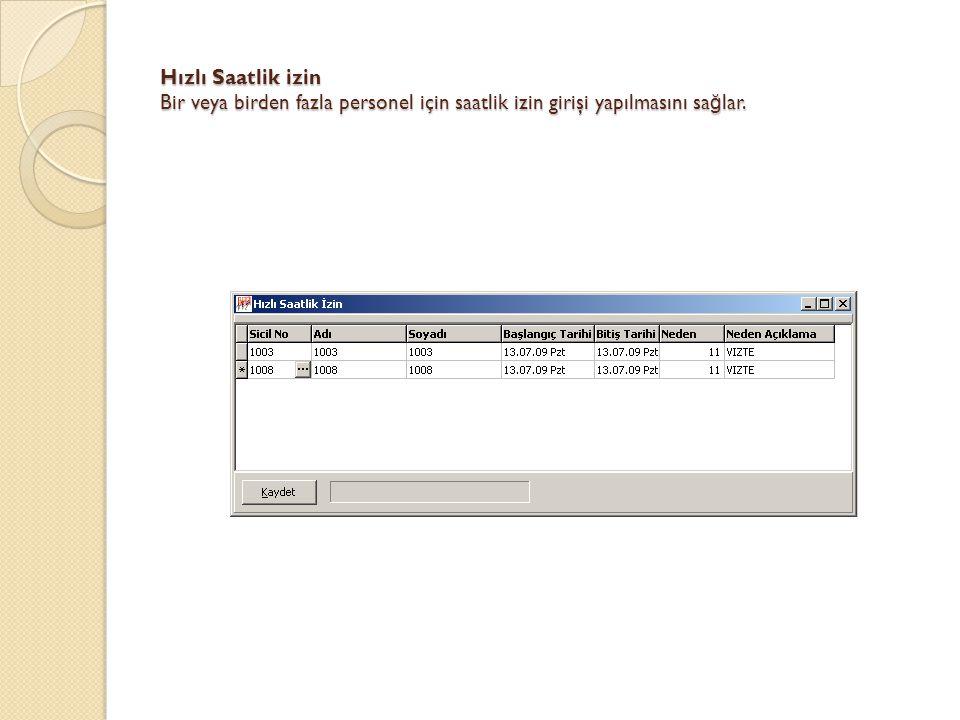 Hızlı Saatlik izin Bir veya birden fazla personel için saatlik izin girişi yapılmasını sağlar.