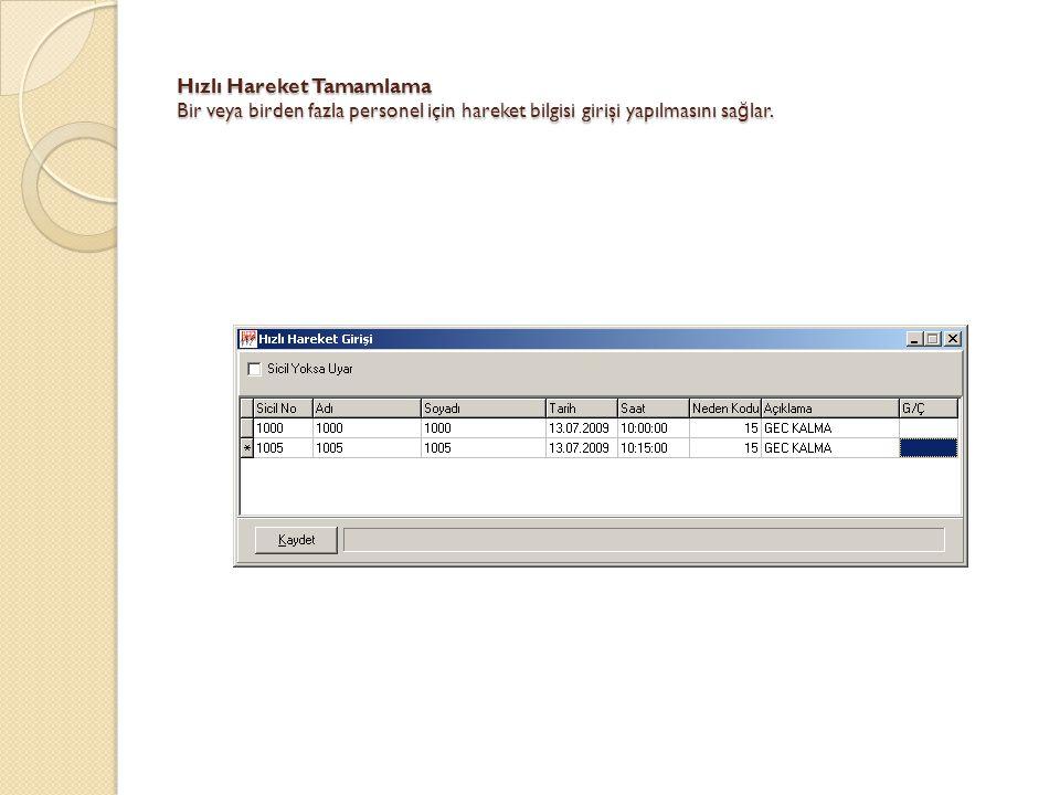 Hızlı Hareket Tamamlama Bir veya birden fazla personel için hareket bilgisi girişi yapılmasını sağlar.