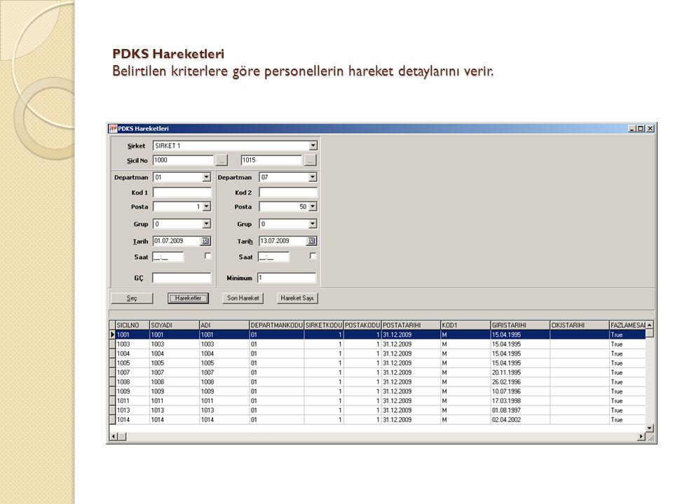 PDKS Hareketleri Belirtilen kriterlere göre personellerin hareket detaylarını verir.