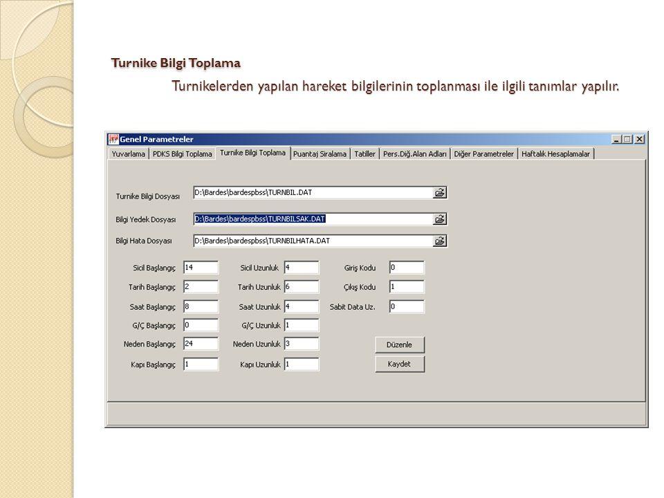 Turnike Bilgi Toplama Turnikelerden yapılan hareket bilgilerinin toplanması ile ilgili tanımlar yapılır.