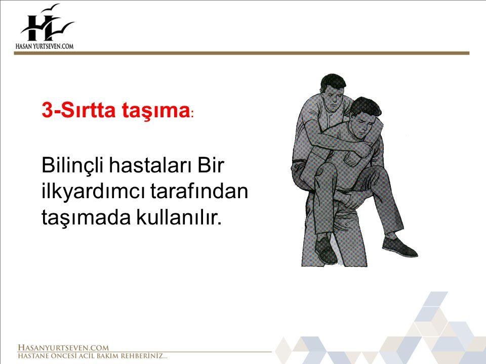 3-Sırtta taşıma: Bilinçli hastaları Bir ilkyardımcı tarafından taşımada kullanılır.