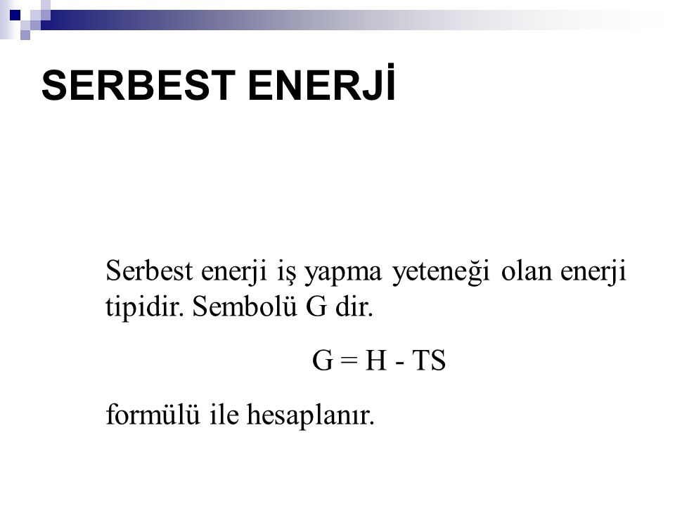 SERBEST ENERJİ Serbest enerji iş yapma yeteneği olan enerji tipidir.