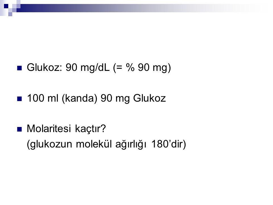 Glukoz: 90 mg/dL (= % 90 mg) 100 ml (kanda) 90 mg Glukoz.