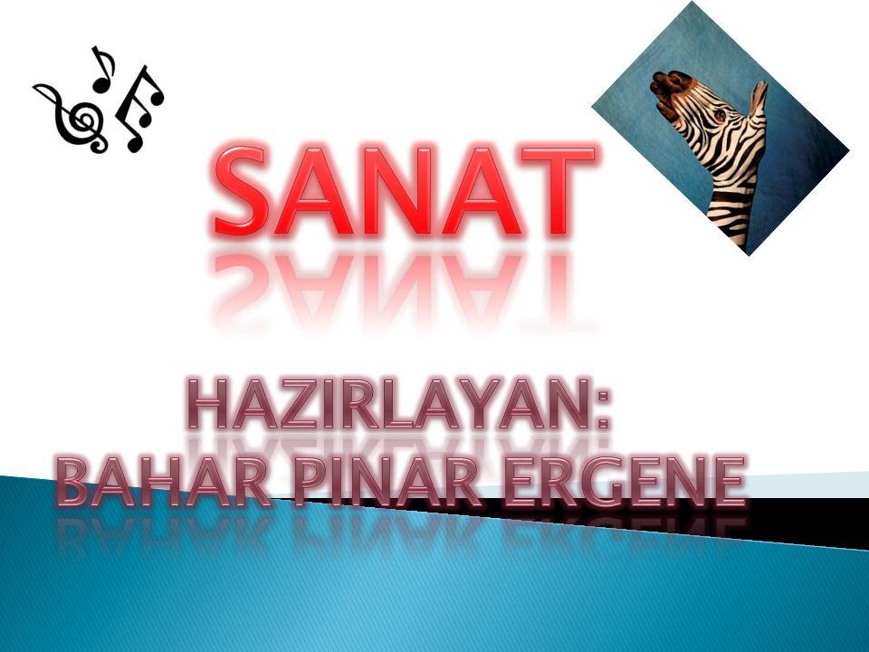 SANAT HAZIRLAYAN: BAHAR PINAR ERGENE