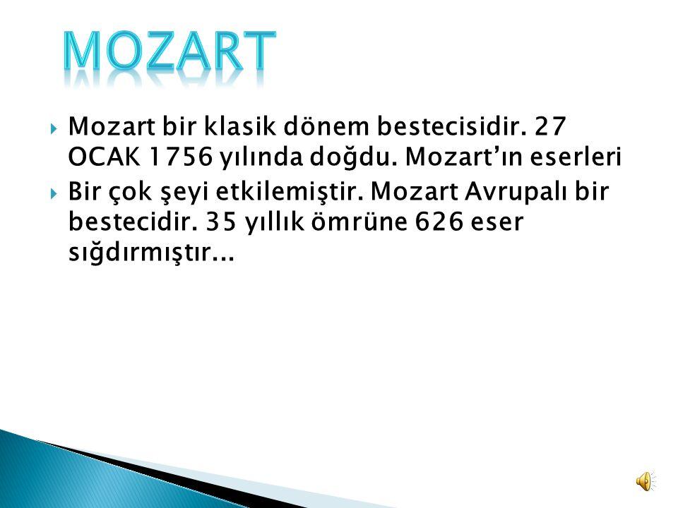mozart Mozart bir klasik dönem bestecisidir. 27 OCAK 1756 yılında doğdu. Mozart'ın eserleri.