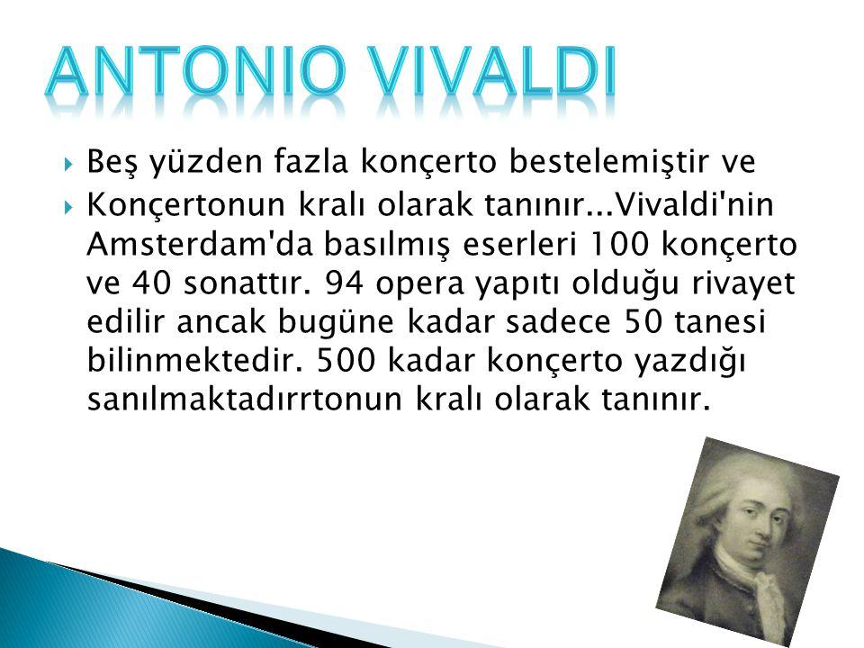 Antonio vivaldi Beş yüzden fazla konçerto bestelemiştir ve