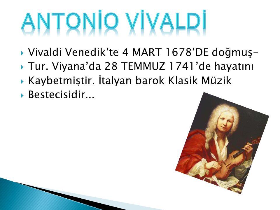 ANTONİO VİVALDİ Vivaldi Venedik'te 4 MART 1678'DE doğmuş-
