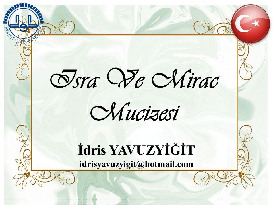 Isra Ve Mirac Mucizesi İdris YAVUZYİĞİT idrisyavuzyigit@hotmail.com