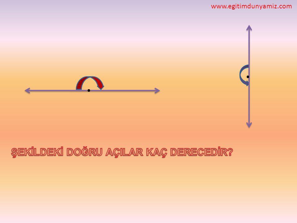 www.egitimdunyamiz.com . . ŞEKİLDEKİ DOĞRU AÇILAR KAÇ DERECEDİR