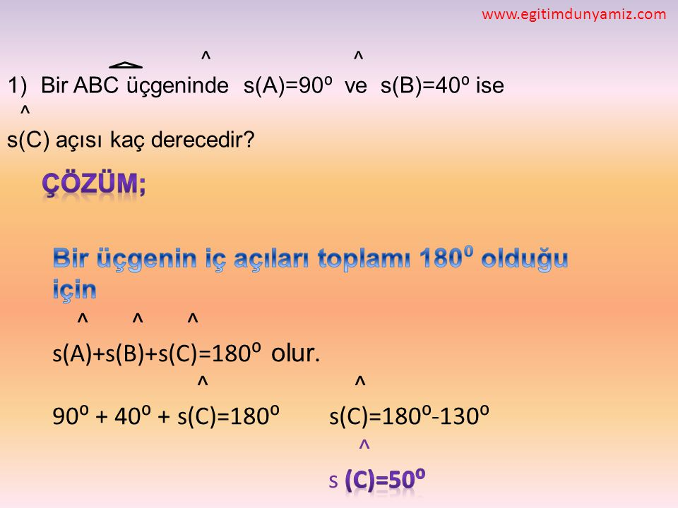 Bir üçgenin iç açıları toplamı 180⁰ olduğu için ^ ^ ^