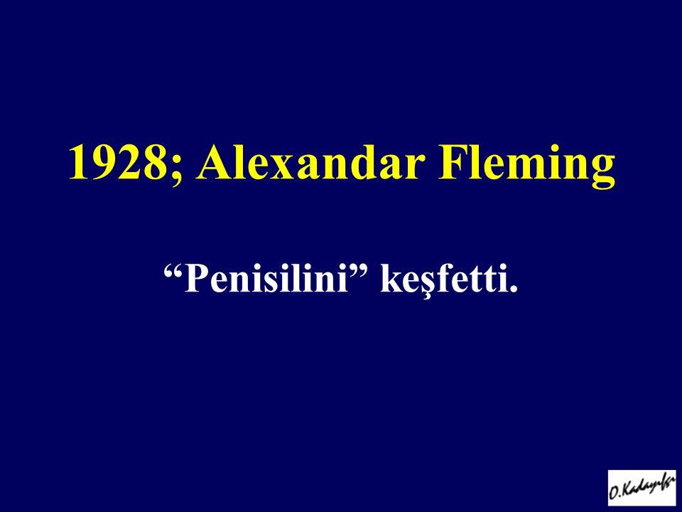 1928; Alexandar Fleming Penisilini keşfetti.
