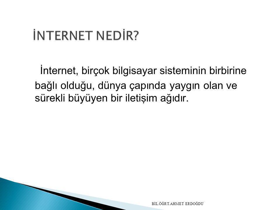 İNTERNET NEDİR İnternet, birçok bilgisayar sisteminin birbirine bağlı olduğu, dünya çapında yaygın olan ve sürekli büyüyen bir iletişim ağıdır.