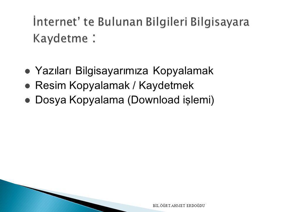 İnternet' te Bulunan Bilgileri Bilgisayara Kaydetme :