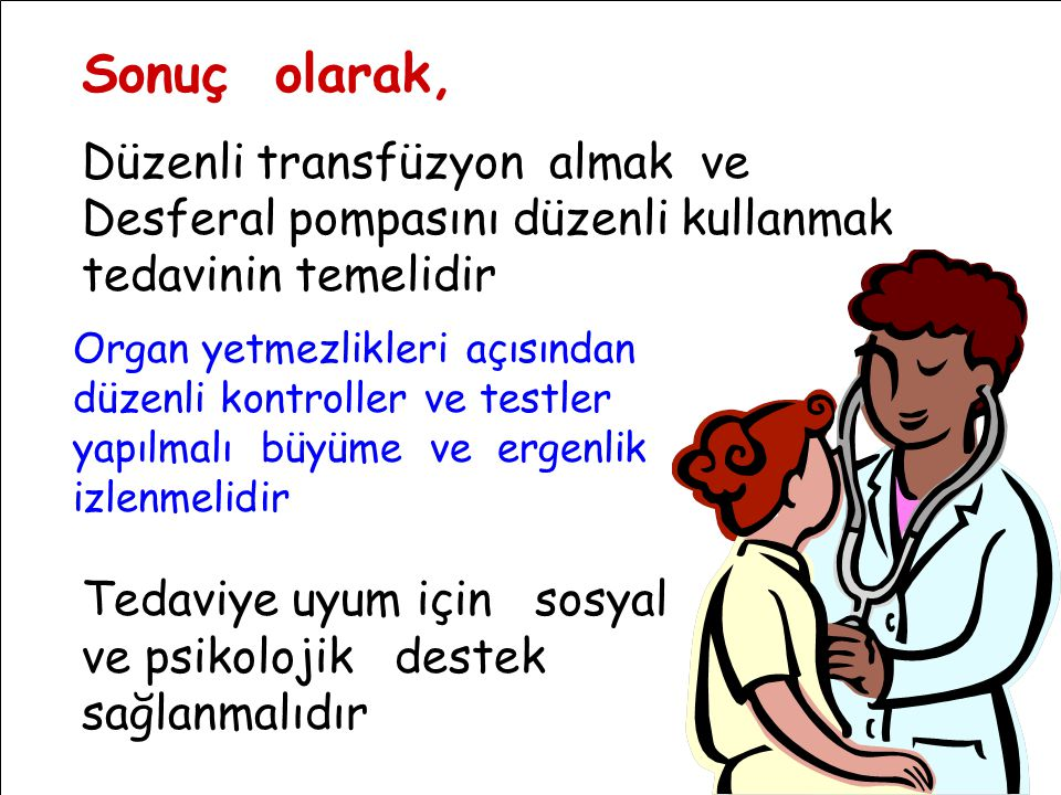 Sonuç olarak, Düzenli transfüzyon almak ve Desferal pompasını düzenli kullanmak tedavinin temelidir.