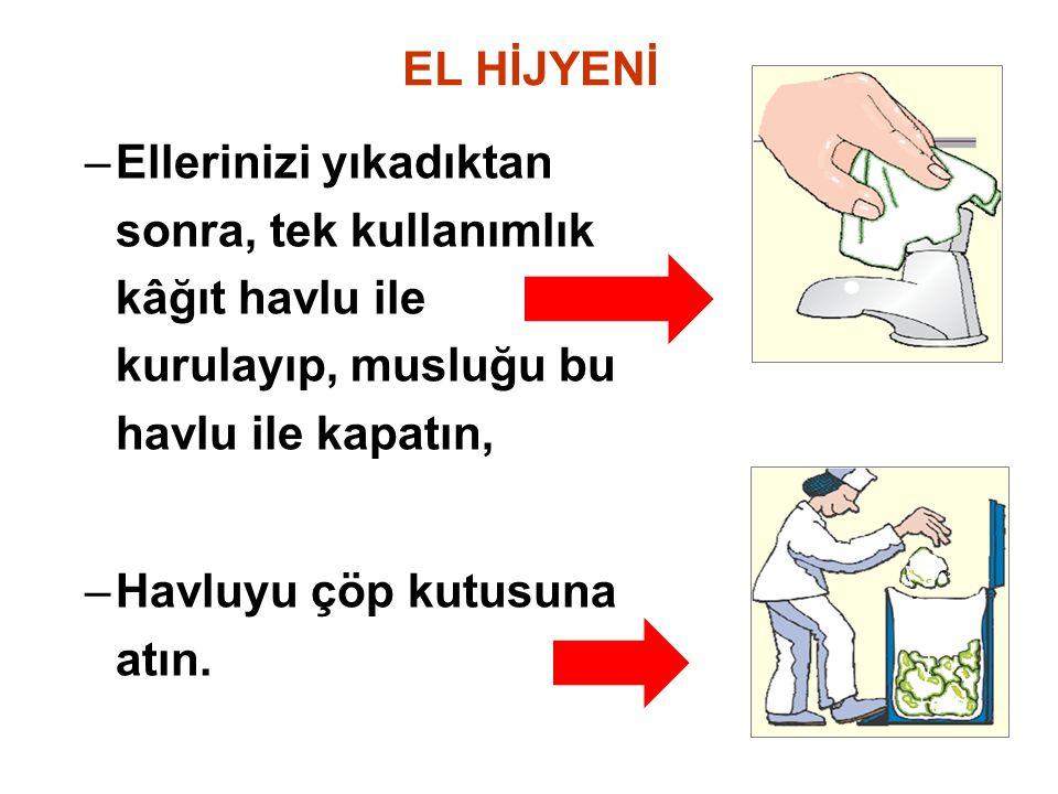 EL HİJYENİ Ellerinizi yıkadıktan sonra, tek kullanımlık kâğıt havlu ile kurulayıp, musluğu bu havlu ile kapatın,