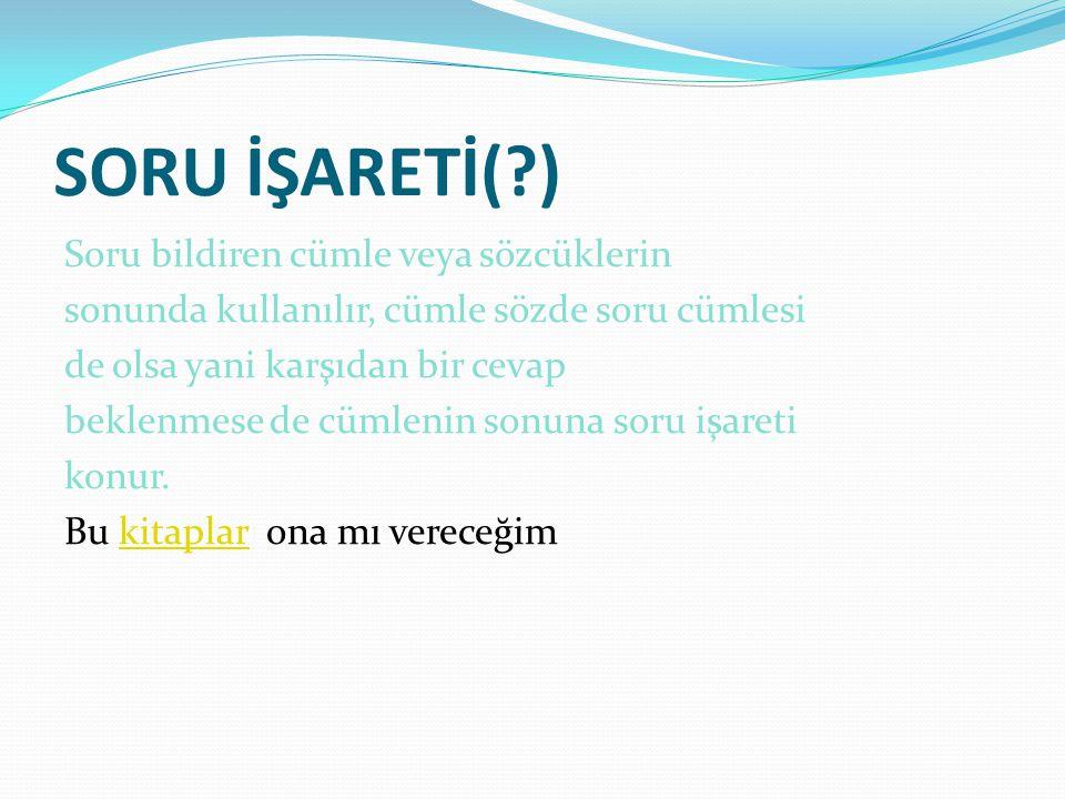 SORU İŞARETİ( )