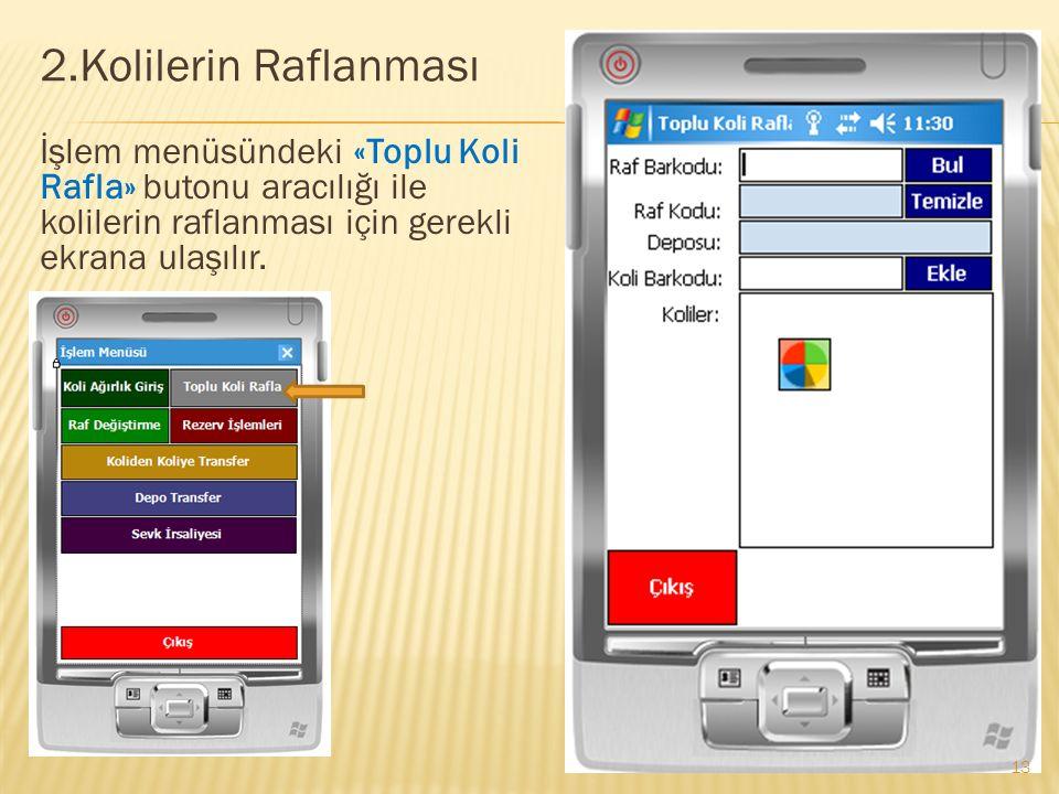 2.Kolilerin Raflanması İşlem menüsündeki «Toplu Koli Rafla» butonu aracılığı ile kolilerin raflanması için gerekli ekrana ulaşılır.